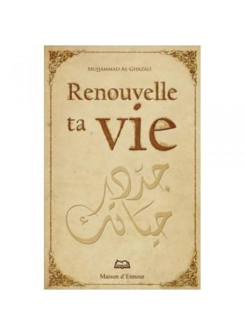 Renouvelle ta Vie - Muhammad Al-Ghazali