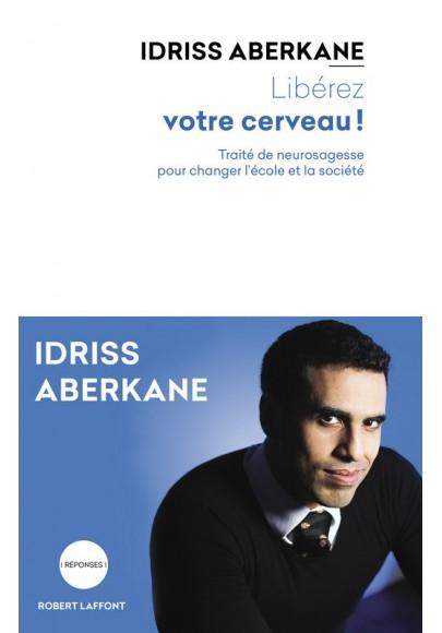 LIBÉREZ VOTRE CERVEAU ! par Idriss Aberkane