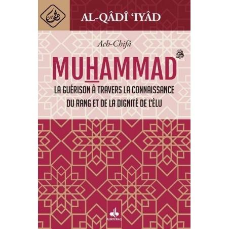 Al-Chifâ - La guérison à travers la connaissance du rang et de la dignité de l'élu MUHAMMAD (saws) , Al-Qâdî IYAD