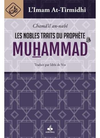 Les Nobles traits du Prophète MUHAMMAD (saws) (chamâ'il an nabî) par  AT-TIRMIDHI
