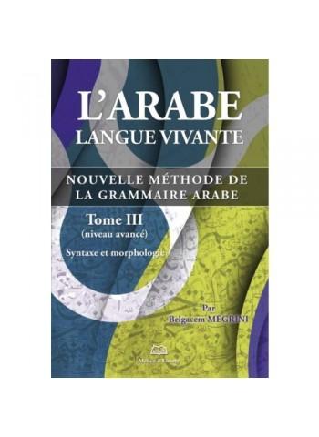 L'arabe langue vivante, nouvelle méthode de la grammaire arabe - Tome 3 (Niveau avancé)