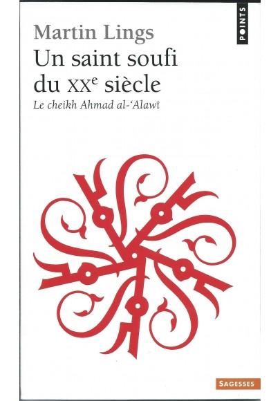 """Un saint soufi du XXème siècle """"le cheikh Ahmad al 'Alawi"""" de Martin Lings"""