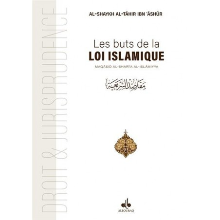 Les Buts de la Loi islamique: Maqâsid ash-Shar'îah -  du cheikh Tâhir bin 'Achour