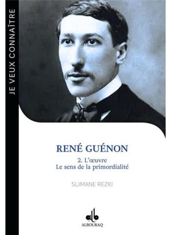 René Guénon - volume 2 -  L'oeuvre, le sens de la primordialité