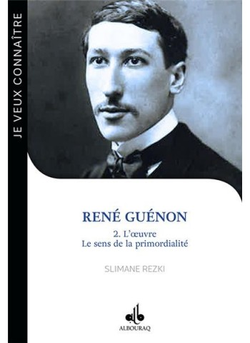 René Guénon - volume 2 - L'oeuvre, le sens de la vie