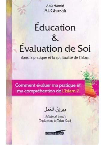 Education et Evaluation de soi dans la pratique et la spiritualité de l'Islam par Abû Hâmid al-Ghazâlî